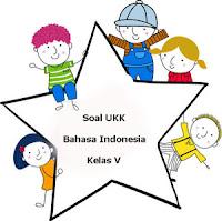 Soal UKK Bahasa Indonesia Kelas 5 dan Kunci Jawaban