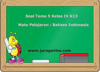 Berikut ini adalah contoh latihan Soal Tema  Soal Tema 5 Kelas 4 Kurikulum 2013 Mata Pelajaran Bahasa Indonesia