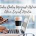 Suka Duka Jadi Admin Media Sosial. Nyatanya Tak Semudah Yang Dibayangkan.