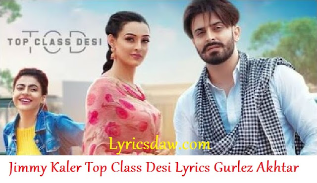 Top Class Desi Lyrics In Hindi Jimmy Kaler & Gurlez Akhtar | टॉप क्लास देसी