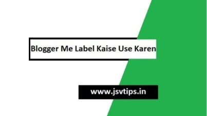 Blogger Me Label Kaise Use Karen - Label Kya Hai in Hindi