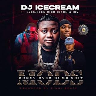 [Music] DJ Ice Cream Ft Eyes x Been Rich Dixon x Irv – MODS