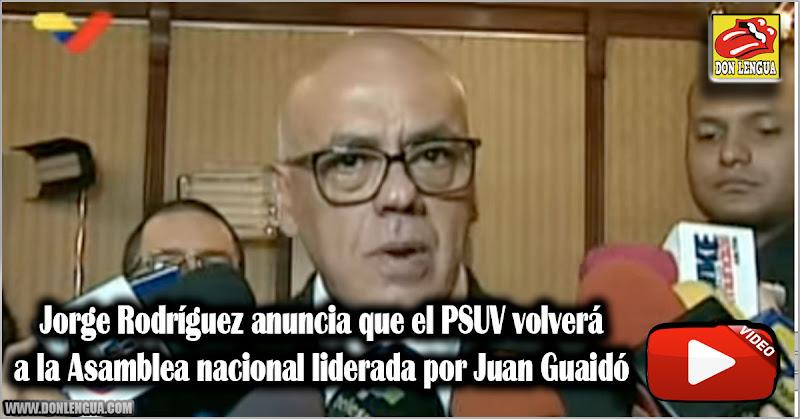 Jorge Rodríguez anuncia que el PSUV volverá a la Asamblea nacional liderada por Juan Guaidó