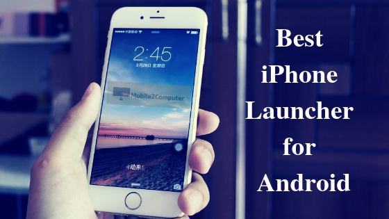 Best iOS Launchers for Android Phones