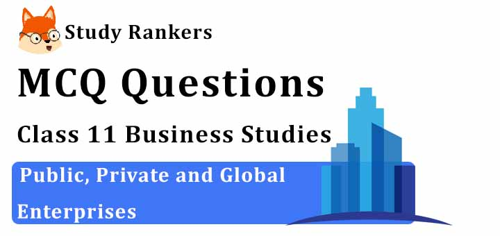 MCQ Questions for Class 11 Business Studies: Ch 3 Public, Private and Global Enterprises