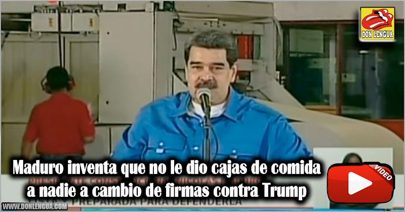 Maduro inventa que no le dio cajas de comida a nadie a cambio de firmas contra Trump