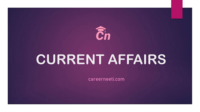 Current Affairs, Current Events, General Knowledge from April 21 to April 30, Careerneeti, G.K for Exams like IBPS, SSC, SBI, LIC, RRB. RBI, PSUs
