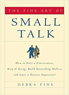 The Fine Art of Small Talk How To Start a Conversation, Keep It Going, Build Networking Skills - and Leave a Positive Impression!