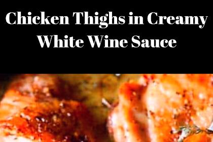 Chicken Thighs in Creamy White Wine Sauce