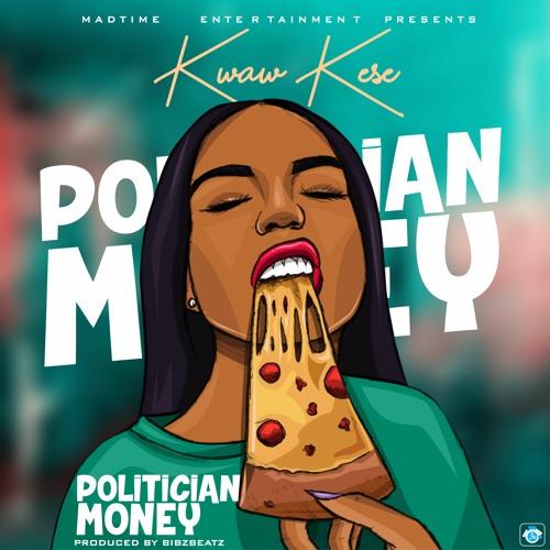 Kwaw Kese – Politician Money (prod. by Bibz Beatz)