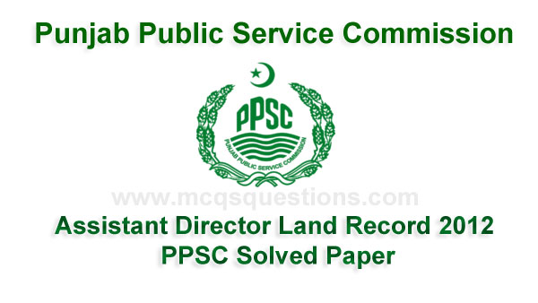 PPSC Past Solved Paper of Assistant Director Land Record Held on 2012
