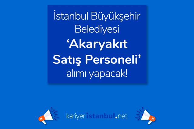 İstanbul Büyükşehir Belediyesi akaryakıt pompacısı alımı yapacak. İBB iş ilanına nasıl başvurulur? Detaylar kariyeristanbul.net'te!