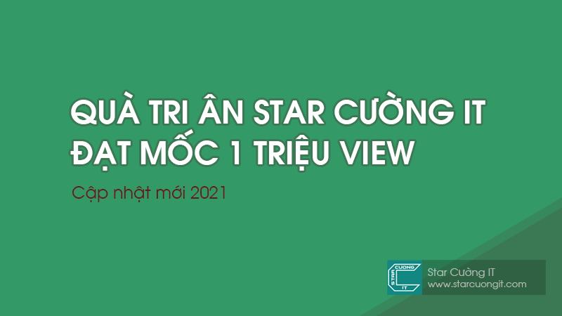 Quà tri ân Star Cường IT đạt mốc 1 triệu view