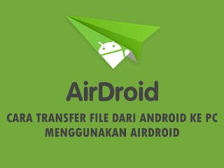 Cara Mengirim File Dari Android ke Laptop Dengan AirDroid