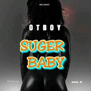 DOWNLOAD MP3: OTBOY -- SUGAR BABY