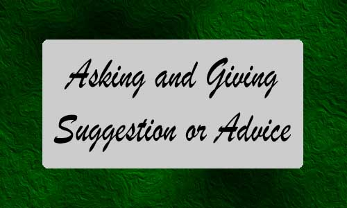 Materi dan Contoh Asking and Giving Suggestion or Advice