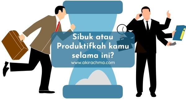 Cari tahu sibuk atau produktif kamu selama ini