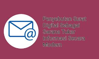 Penyebutan Surat Digital Sebagai Sarana Tukar Informasi Secara Modern
