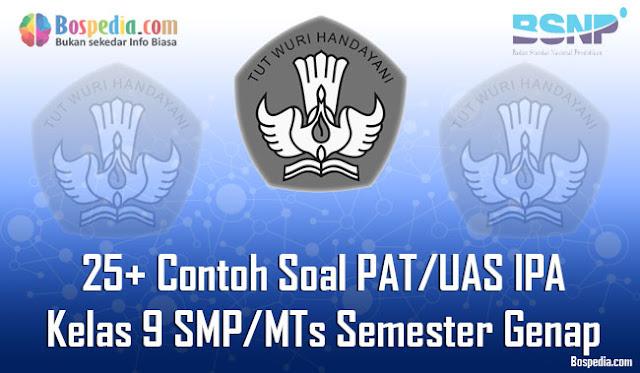 Nah pada kesempatan kali ini kakak ingin berbagi beberapa soal latihan PAT Lengkap - 25+ Contoh Soal PAT/UAS IPA Kelas 9 SMP/MTs Semester Genap Terbaru
