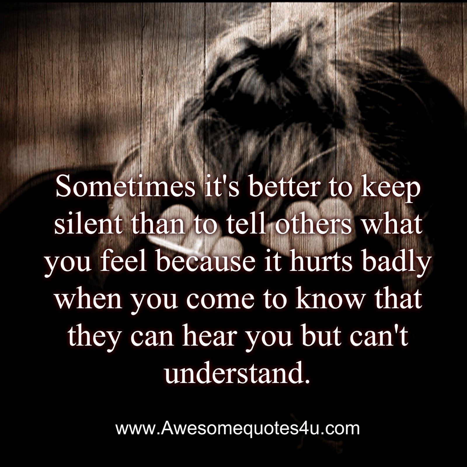 Awesome Quotes Sometimes It S Better To Keep Silent Than To Tell Others What You Feel