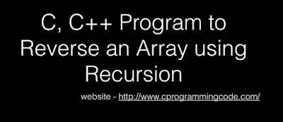 C, C++ Program to Reverse an Array using Recursion