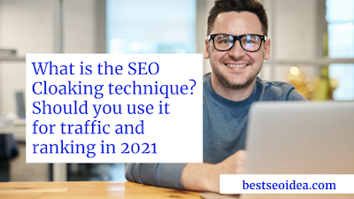 Why should you avoid using SEO cloaking for traffic in 2021