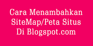 Cara Menambahkan Peta Situs Di Blogspot