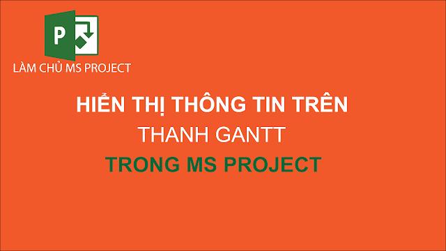 Hiển thị thông tin trên thanh Gantt trong Ms Project