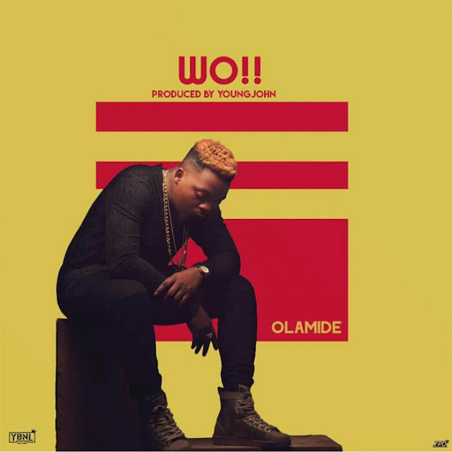 [DOWNLOAD MUSIC] Olamide - Wo! [Prod. by Young John]