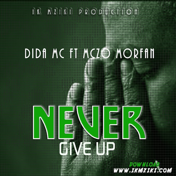 AUDIO | DIDA MSANII FT MCZO MORFAN - NEEVER GIVE UP | DOWNLOAD NOW