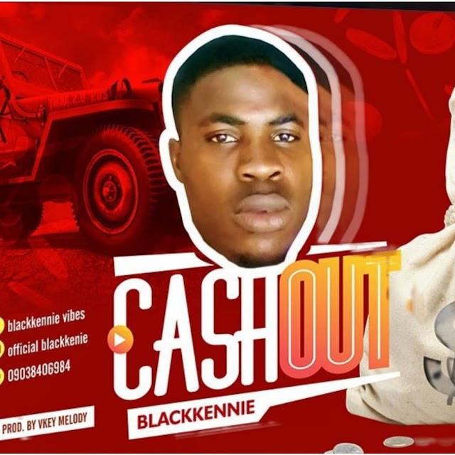 "Music: Blackkennie_""Cash out """