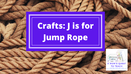 Text: Crafts: J is for Jump Rope; logo of A Mom's Quest to Teach