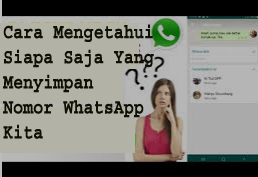 Cara Mengetahui Siapa Saja Yang Menyimpan Nomor WhatsApp Kita