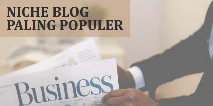 Niche Blog Paling Populer dan Ramai Pengunjung