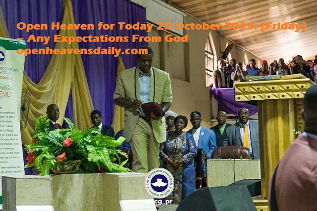 Open Heaven for Today 25 October 2019: [Friday] – Any Expectations From God