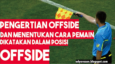 Pernahkah pembaca melihat gol tapi tidak disahkan atau dianulir oleh wasit Pengertian Offside dan Cara Menentukan Posisi Pemain Dikatakan Offside