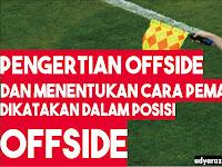 Pengertian Offside dan Cara Menentukan Posisi Pemain Dikatakan Offside