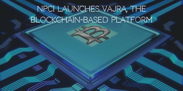 Npci launches vajra, the blockchain-based platform