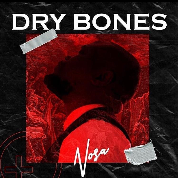 Nosa - Dry Bones Mp3  &  video