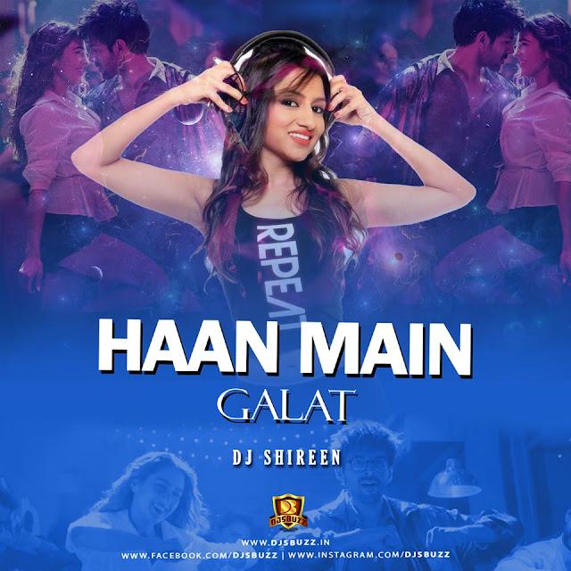 HAAN MAIN GALAT (CLUB QUEEN MIX) – DJ SHIREEN