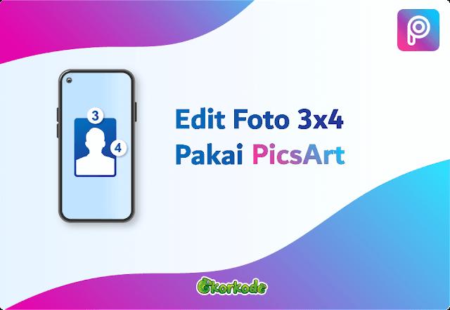 Mengubah Foto 3x4 dengan PicsArt