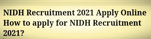 NIDH Recruitment 2021 Apply Online How to apply for NIDH Recruitment 2021?