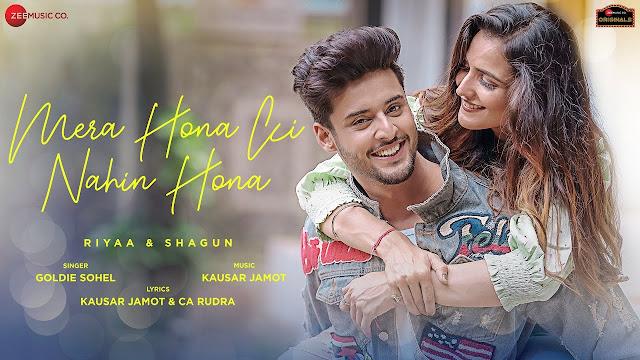 Mera Hona Ki Nahin Hona Song Lyrics - Riyaa & Shagun | Goldie Sohel | Kausar Jamot & CA Rudra Lyrics Planet