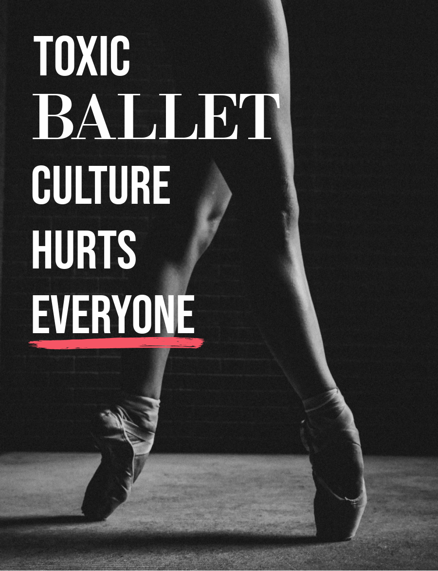 Toxic Ballet Culture Hurts Everyone Who Loves Ballet