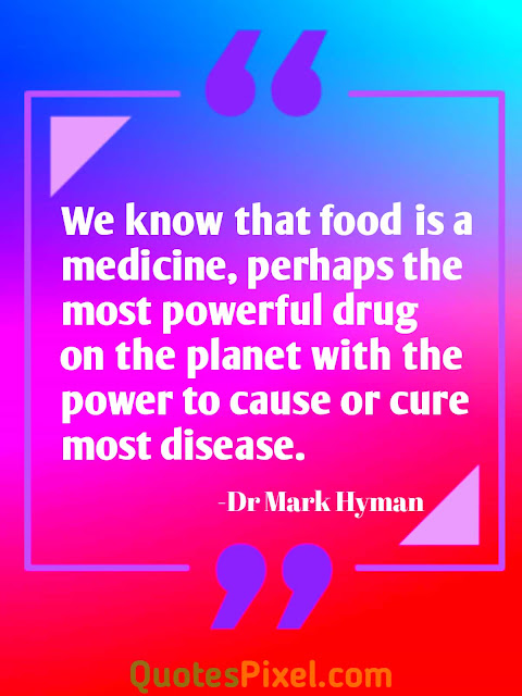 """We know that food is a medicine, perhaps the most powerful drug on the planet with the power to cause or cure most disease.""-Dr. Mark Hyman"