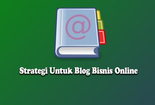 Strategi Untuk Blog Bisnis Online Banyak Pengunjung
