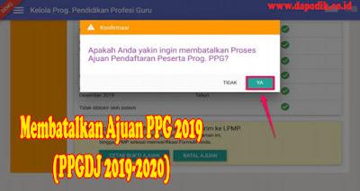 Cara Membatalkan Ajuan PPG 2019 (PPGDJ 2019-2020) - PPG Dalam Jabatan Tahun 2020