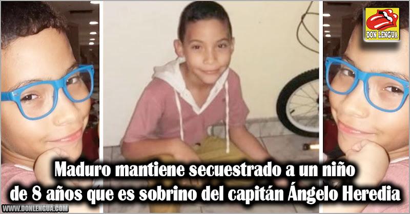 Maduro mantiene secuestrado a un niño de 8 años que es sobrino del capitán Ángelo Heredia