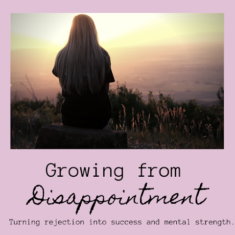 Dealing with and Growing from Disappointment - Turning Rejection into Success and Strength