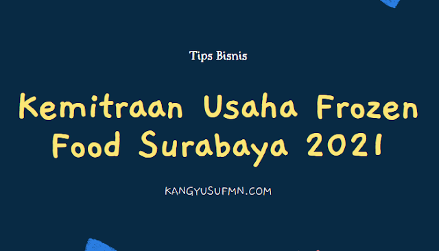 Kemitraan Usaha Frozen Food Surabaya 2021